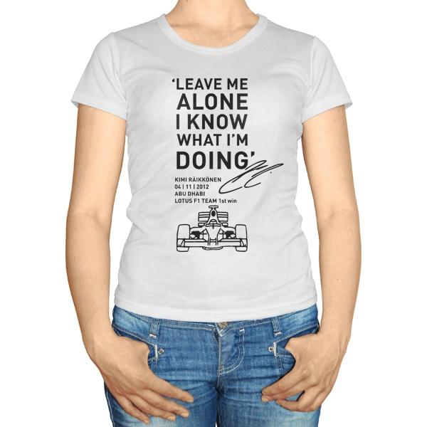 Женская футболка Leave me alone I know what Im doing
