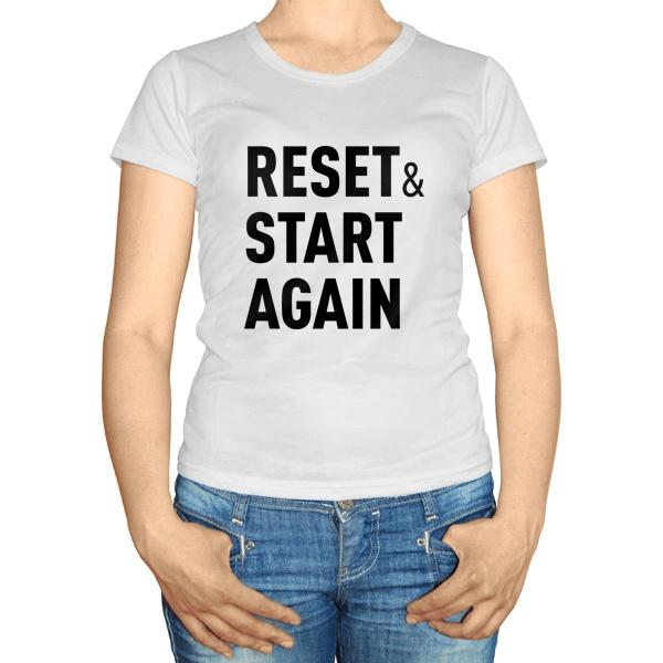 Женская футболка Reset and Start again